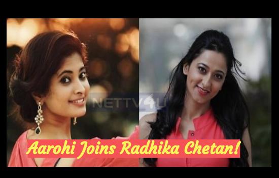 Aarohi Joins Radhika Chetan!