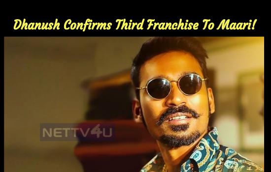 Dhanush Confirms Third Franchise To Maari!