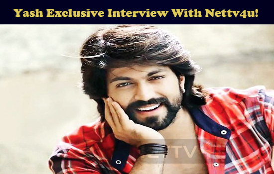 Rocking Star Yash Exclusive Interview With Nettv4u! Don't Miss It!
