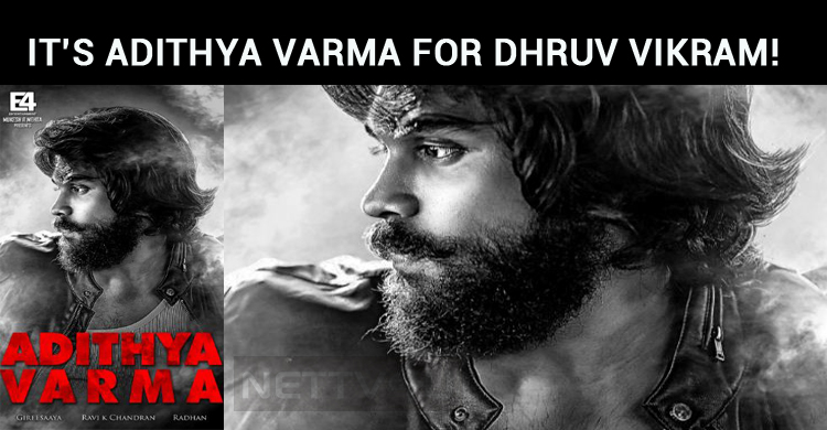 It's Adithya Varma For Dhruv Vikram!