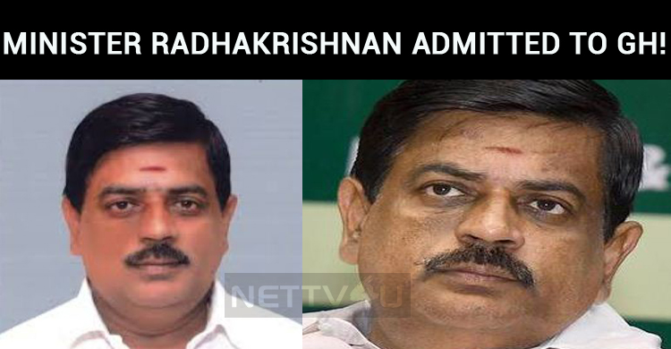 Minister Radhakrishnan Admitted To GH!