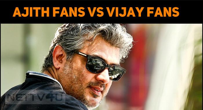 Ajith Fans Vs Vijay Fans
