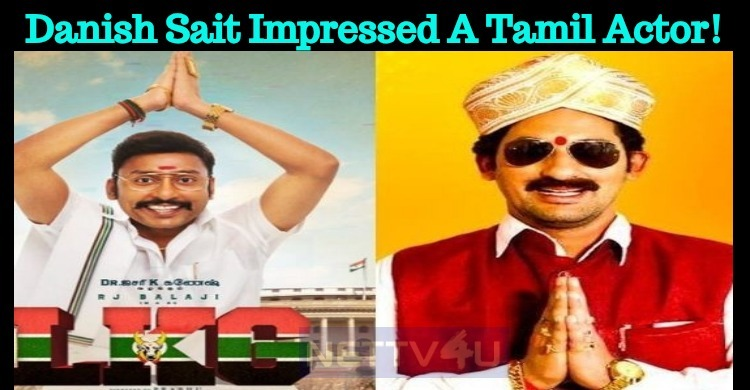 Danish Sait Impressed A Tamil Actor!