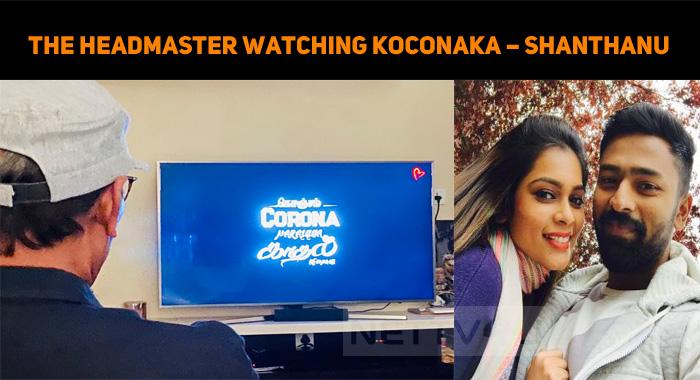Bhagyaraj, The Headmaster Watching KOCONAKA – Shanthanu