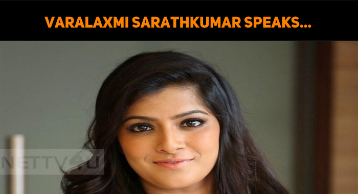 Varalaxmi Sarathkumar Speaks About Her Marriage Rumors And Quitting Movies!