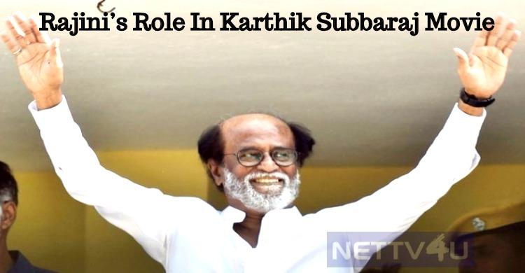 Rajini's Role In Karthik Subbaraj Movie Is Out!