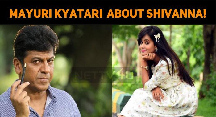 Mayuri Kyatari Speaks About Shivanna!