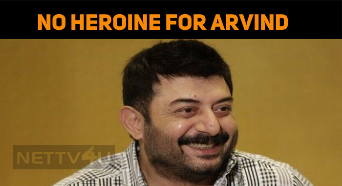 No Heroine In Arvind Swamy's Next!