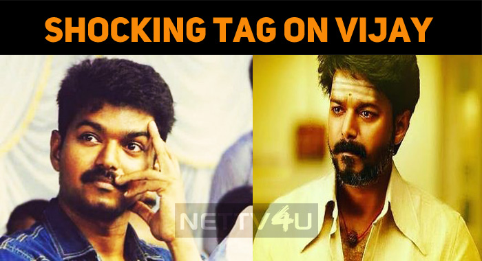 Shocking Tag On Vijay Irritates Vijay Fans!