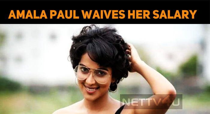 Amala Paul Waives Her Remuneration!