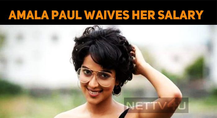 Amala Paul Waives Her Remuneration!