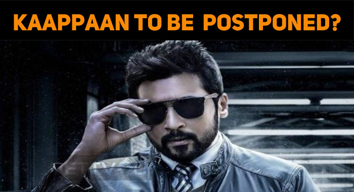 Kaappaan Might Get Postponed!