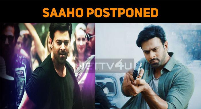 Saaho Release Postponed!