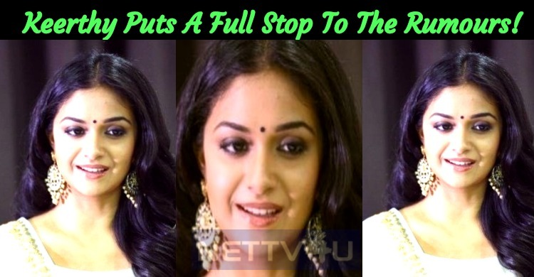 Keerthy Puts A Full Stop To The Rumours!
