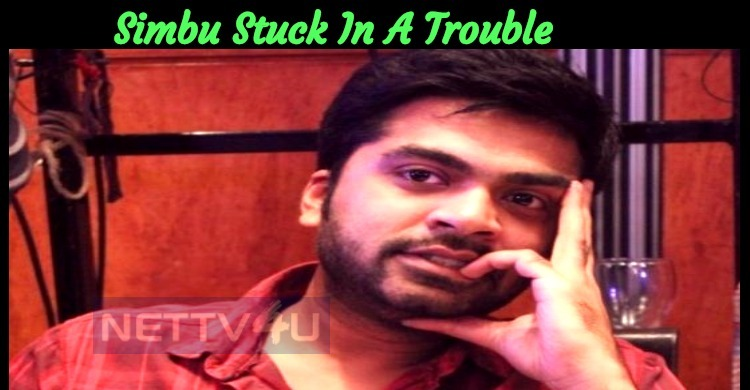 Simbu Stuck In A Trouble Yet Again!