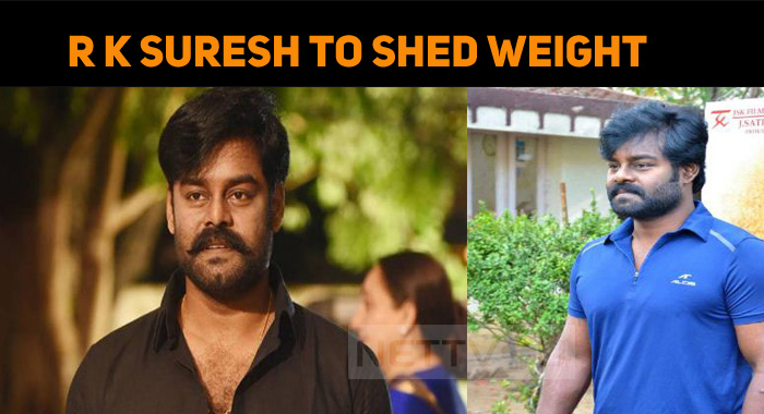 R K Suresh To Shed Weight For His Next! Directo..