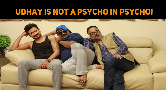 Udhayanidhi Is Not A Psycho In Psycho!
