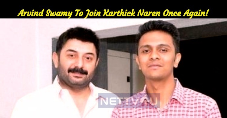 Arvind Swamy To Join Karthick Naren Once Again!..