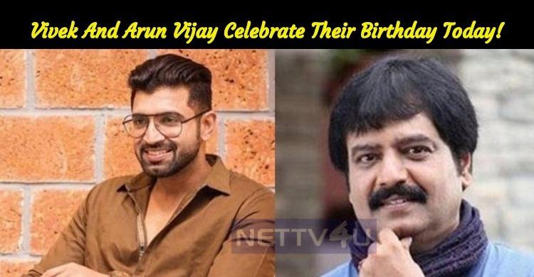 Vivek And Arun Vijay Celebrate Their Birthday Today!