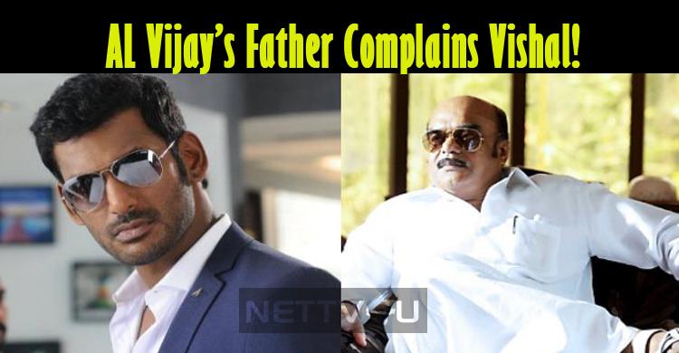 AL Vijay's Father Complains Vishal!