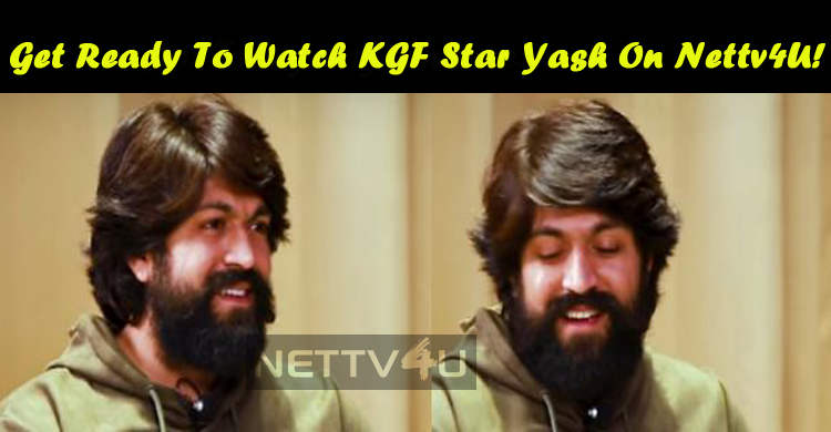 Get Ready To Watch KGF Star Yash On Nettv4U!