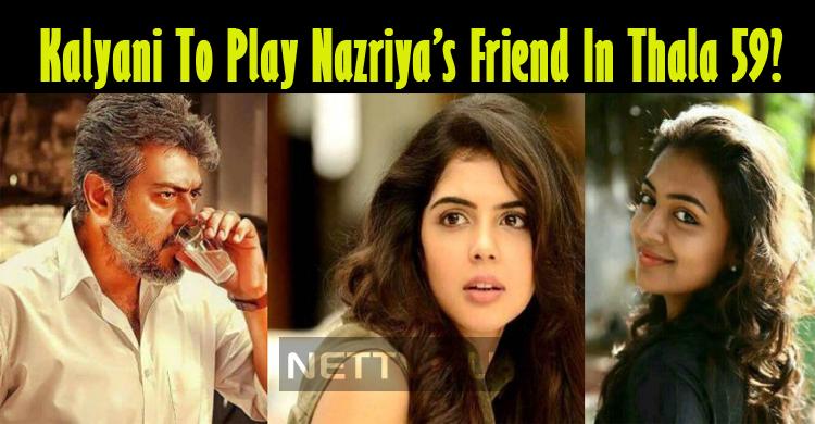 Kalyani Priyadarshan To Play Nazriya's Friend In Thala 59?