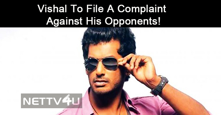 Vishal To File A Complaint Against His Opponents!