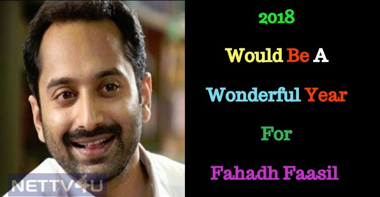 2018 Will Be A Memorable Year For Fahadh Faasil..