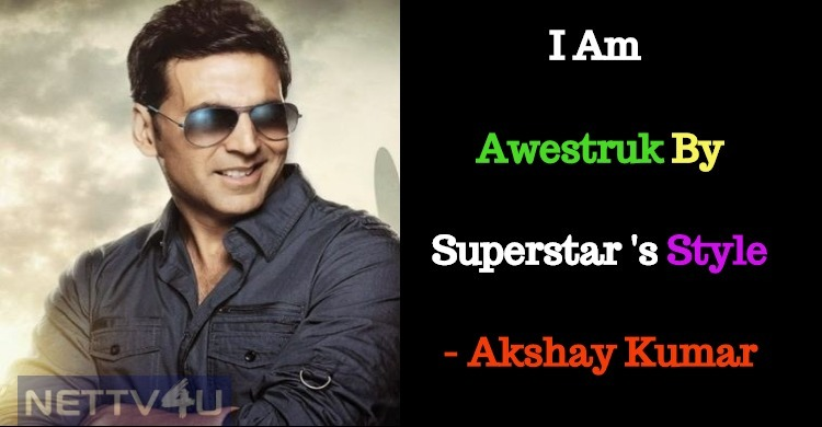 Akshay Lauds Superstar!