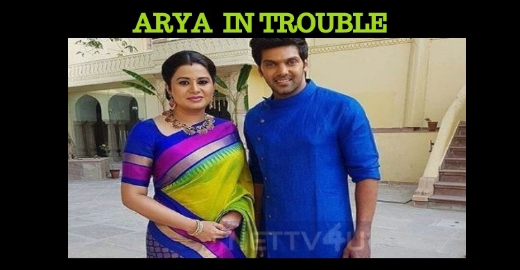 Arya And Sangeetha In Trouble?