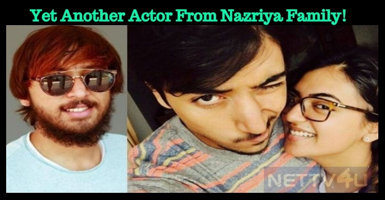 Yet Another Actor From Nazriya Family!