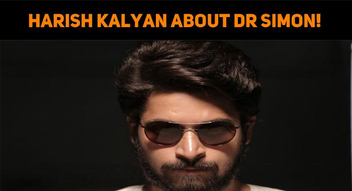 Harish Kalyan Speaks About Dr Simon!