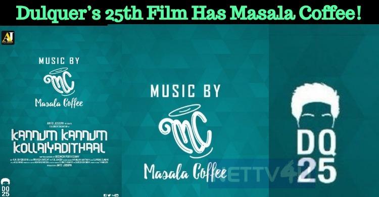 Dulquer's 25th Film Has Masala Coffee!