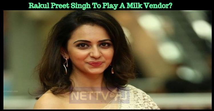 Rakul Preet Singh To Play A Milk Vendor?