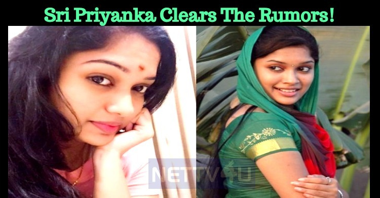 Sri Priyanka Clears The Rumors!