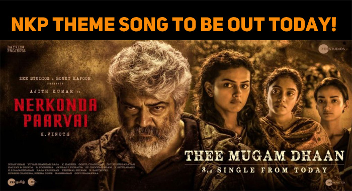 Thala's NKP Theme Song To Be Out Today!