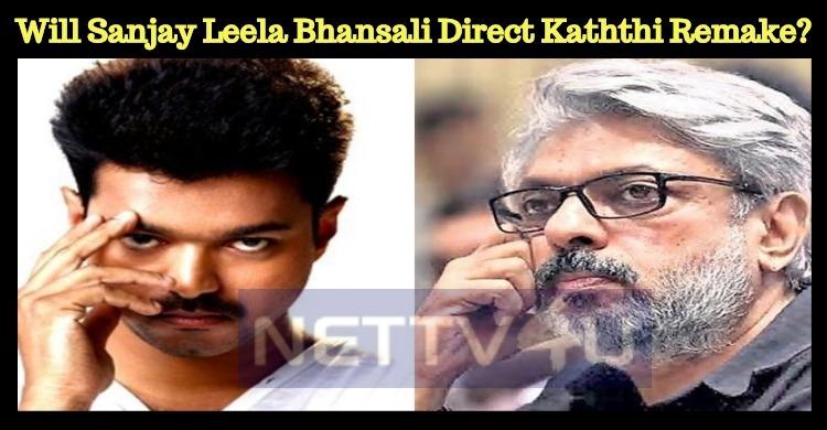 Will Sanjay Leela Bhansali Direct Kaththi Remak..