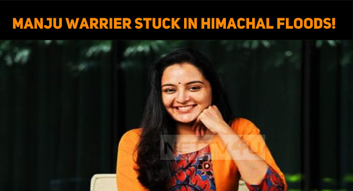 Manju Warrier Stuck In Himachal Floods!