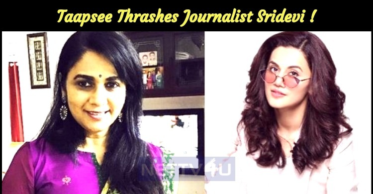 Taapsee Thrashes Journalist Sridevi For Her Con..