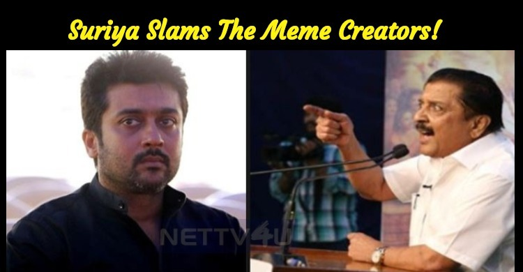 Suriya Slams The Meme Creators!