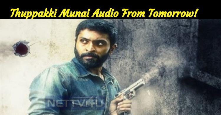 Vikram Prabhu's Thuppakki Munai Audio From Tomorrow!