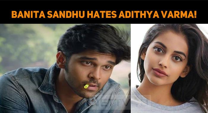Banita Sandhu Hates Adithya Varma!