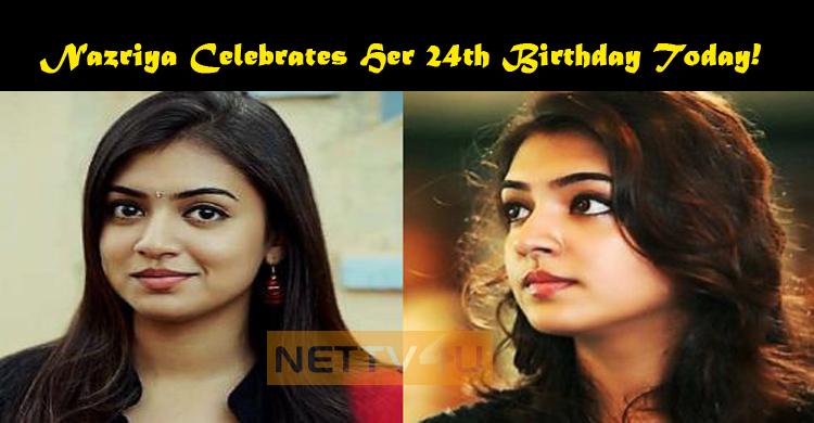 Nazriya Celebrates Her 24th Birthday Today!