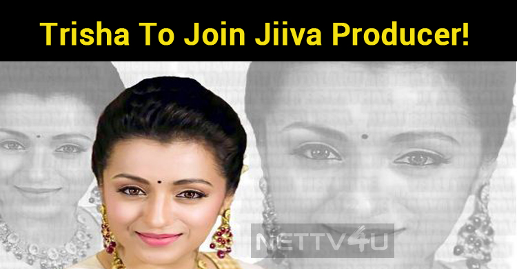 Trisha To Join Jiiva Producer!