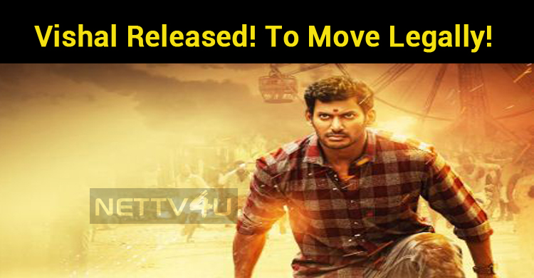 Vishal Released! Gets Ready To Move Legally!