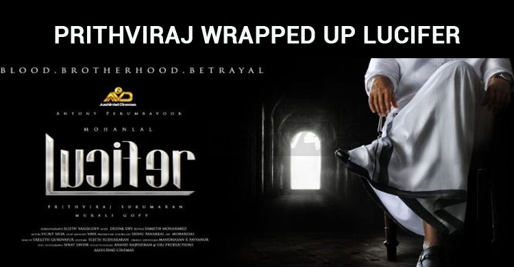Prithviraj Wrapped Up His Debut Film, Lucifer!