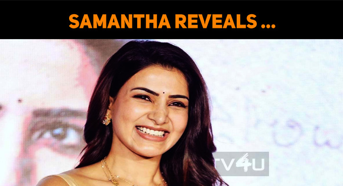 Samantha Reveals Why She Signed The Film With N..
