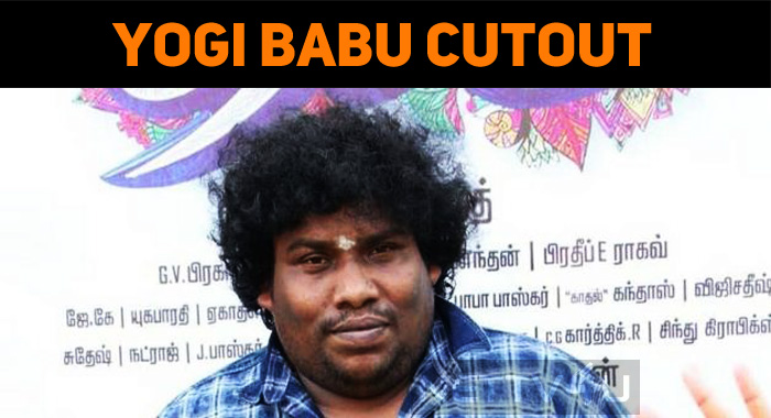 Yogi Babu Enters Into The Cutout Culture!