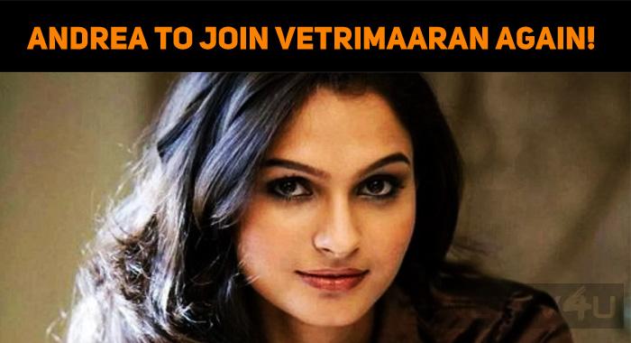 Andrea To Join Vetrimaaran Again!