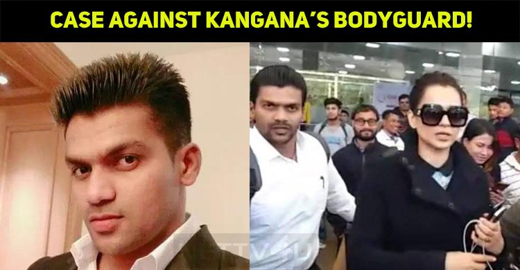 A Case Filed Against Kangana Ranaut's Bodyguard..